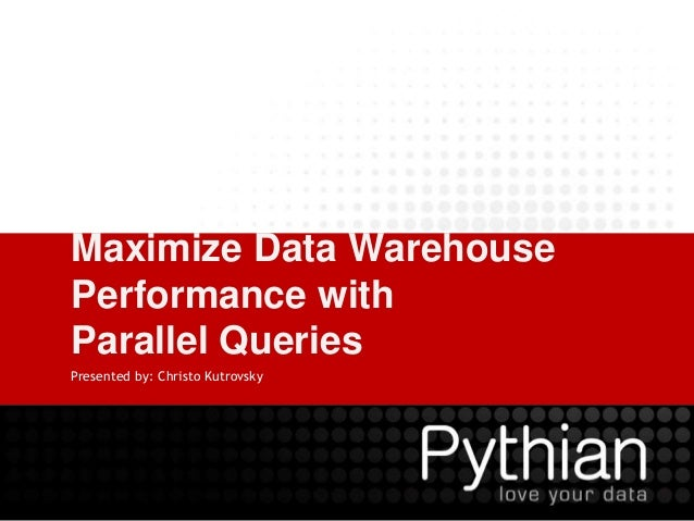 Maximize Data Warehouse Performance with Parallel Queries Presented by: Christo Kutrovsky