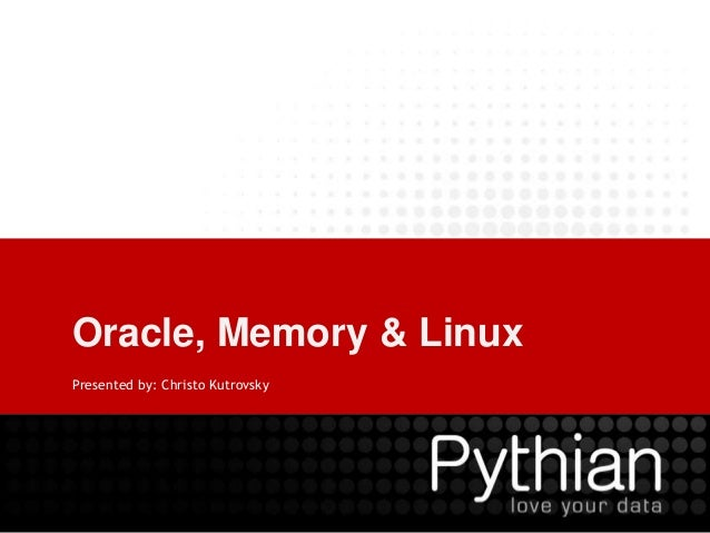 Oracle, Memory & Linux Presented by: Christo Kutrovsky