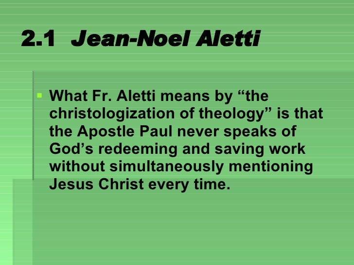 """2.1  Jean-Noel Aletti <ul><li>What Fr. Aletti means by """"the christologization of theology"""" is that the Apostle Paul never ..."""