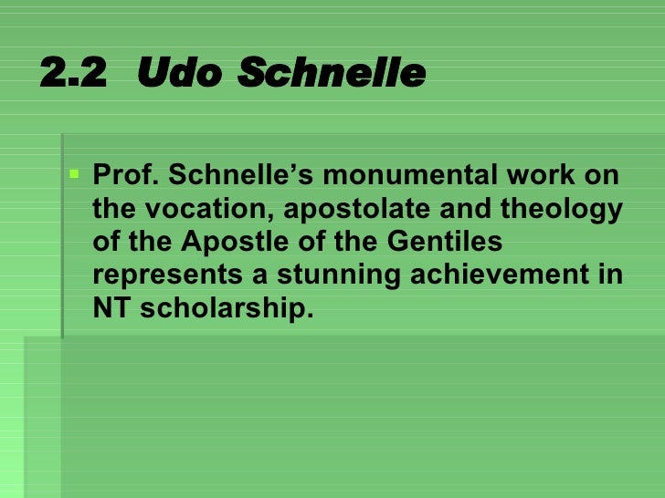 2.2  Udo Schnelle <ul><li>Prof. Schnelle's monumental work on the vocation, apostolate and theology of the Apostle of the ...