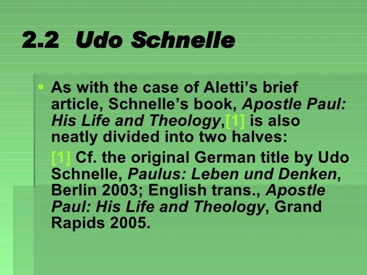 2.2  Udo Schnelle <ul><li>As with the case of Aletti's brief article, Schnelle's book,  Apostle Paul: His Life and Theolog...