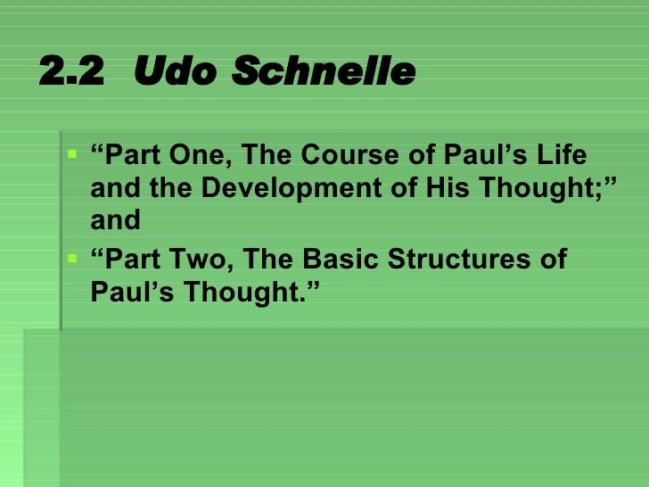 """2.2  Udo Schnelle <ul><li>"""" Part One, The Course of Paul's Life and the Development of His Thought;"""" and  </li></ul><ul><l..."""