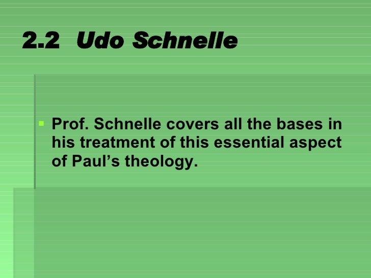2.2  Udo Schnelle <ul><li>Prof. Schnelle covers all the bases in his treatment of this essential aspect of Paul's theology...