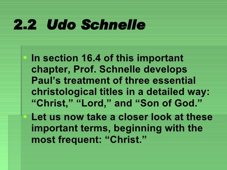2.2  Udo Schnelle <ul><li>In section 16.4 of this important chapter, Prof. Schnelle develops Paul's treatment of three ess...