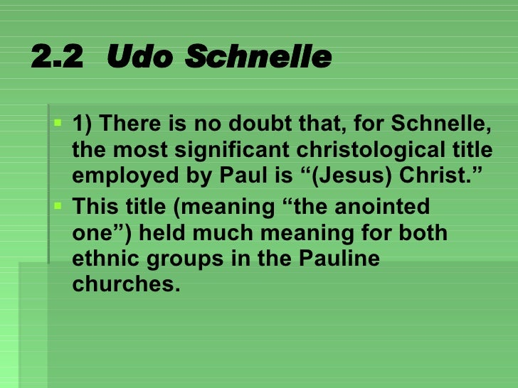 2.2  Udo Schnelle <ul><li>1) There is no doubt that, for Schnelle, the most significant christological title employed by P...