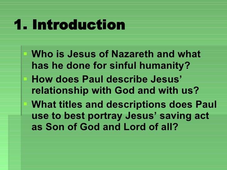 1. Introduction <ul><li>Who is Jesus of Nazareth and what has he done for sinful humanity?  </li></ul><ul><li>How does Pau...