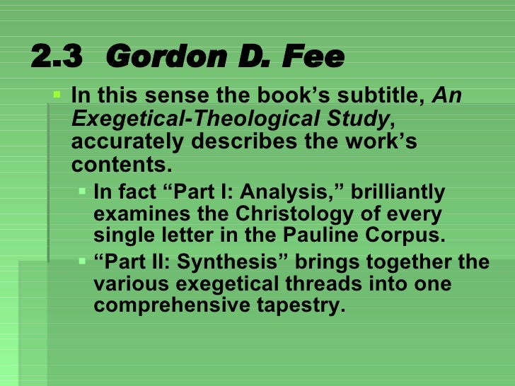 2.3  Gordon D. Fee <ul><li>In this sense the book's subtitle,  An Exegetical-Theological Study , accurately describes the ...