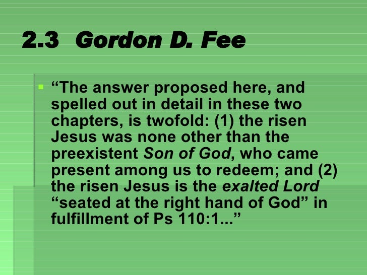 """2.3  Gordon D. Fee <ul><li>"""" The answer proposed here, and spelled out in detail in these two chapters, is twofold: (1) th..."""