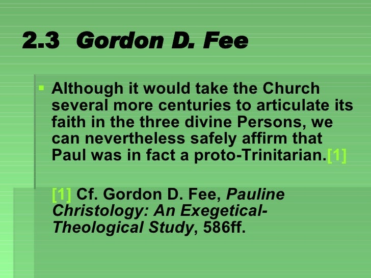 2.3  Gordon D. Fee <ul><li>Although it would take the Church several more centuries to articulate its faith in the three d...