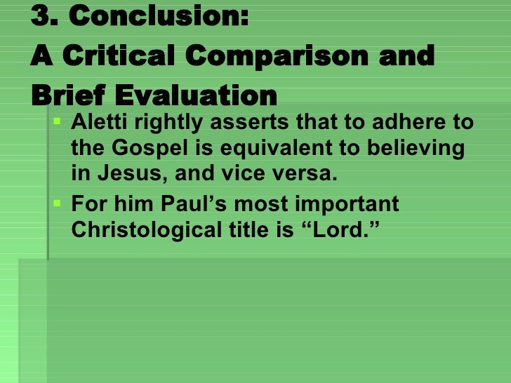 3. Conclusion:  A Critical Comparison and Brief Evaluation  <ul><li>Aletti rightly asserts that to adhere to the Gospel is...