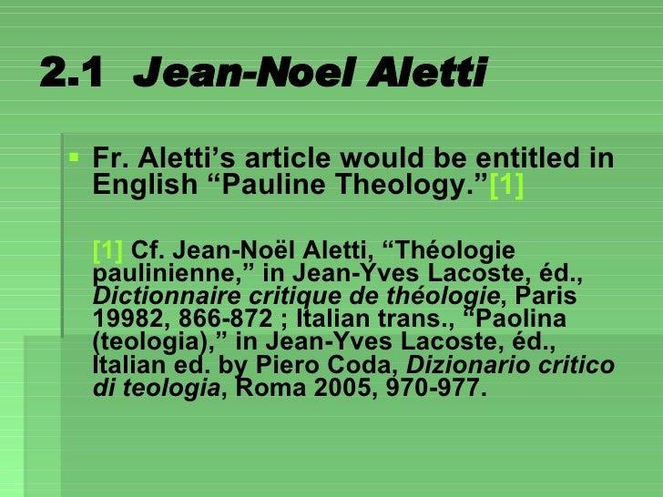 "2.1  Jean-Noel Aletti <ul><li>Fr. Aletti's article would be entitled in English ""Pauline Theology."" [1]   </li></ul><ul><l..."
