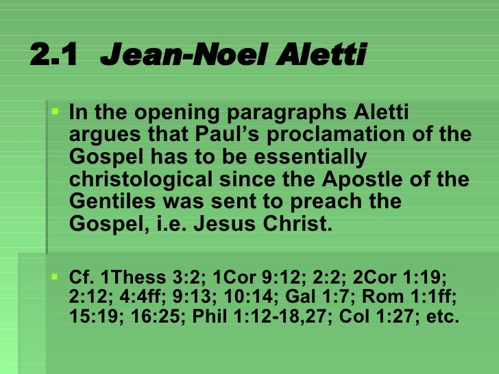 2.1  Jean-Noel Aletti <ul><li>In the opening paragraphs Aletti argues that Paul's proclamation of the Gospel has to be ess...