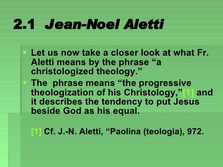 """2.1  Jean-Noel Aletti <ul><li>Let us now take a closer look at what Fr. Aletti means by the phrase """"a christologized theol..."""