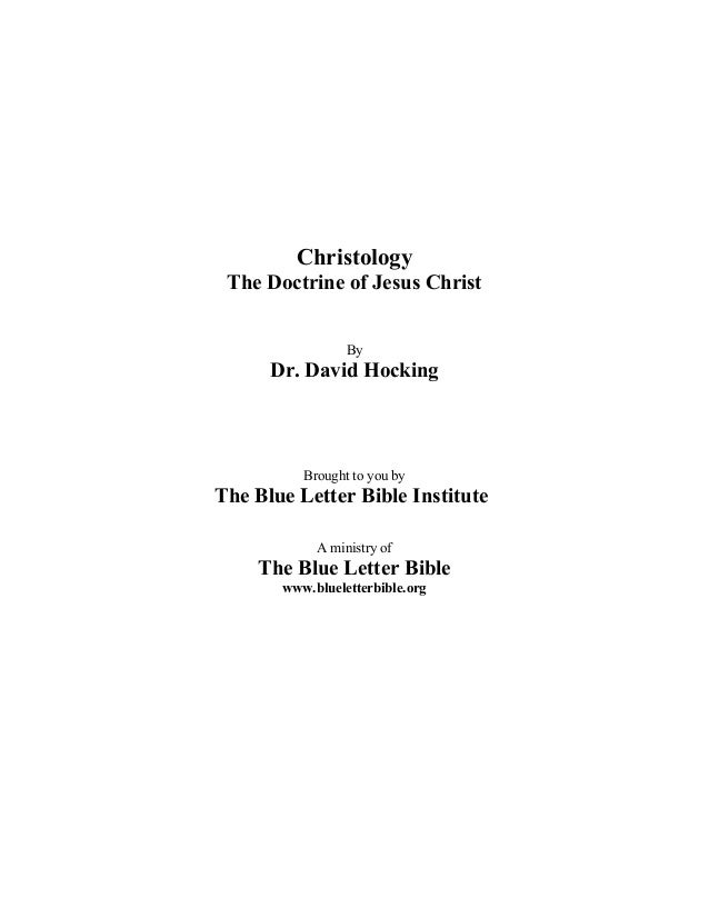 Christology The Doctrine of Jesus Christ                 By      Dr. David Hocking          Brought to you byThe Blue Lett...