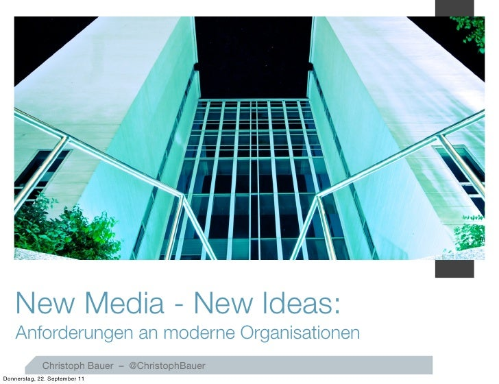 1    New Media - New Ideas:    Anforderungen an moderne Organisationen             Christoph Bauer – @ChristophBauerDonner...