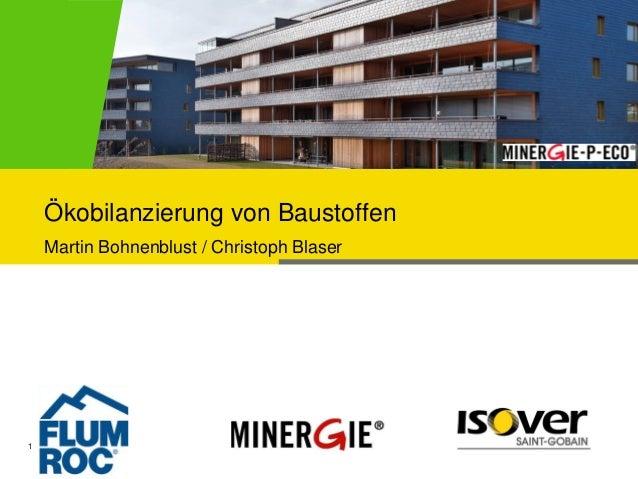 Ökobilanzierung von Baustoffen    Martin Bohnenblust / Christoph Blaser1        25.10.2012