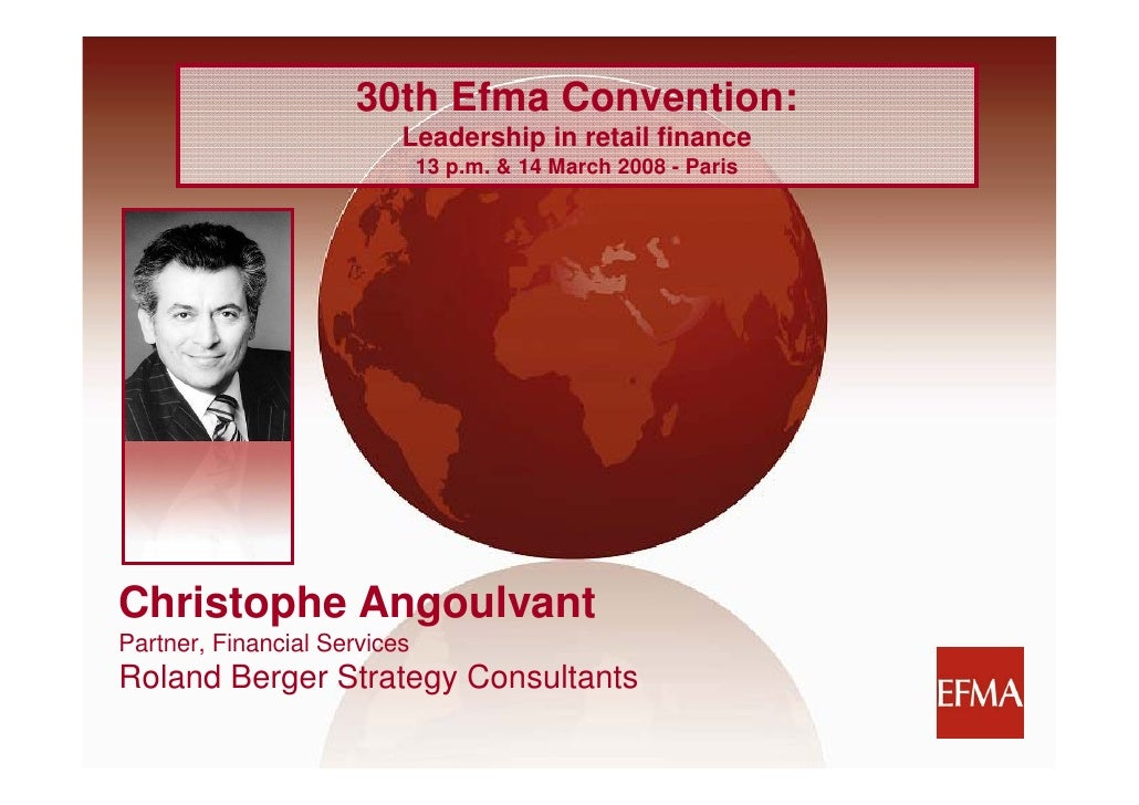 30th Efma Convention:                           Leadership in retail finance                               13 p.m. & 14 Ma...