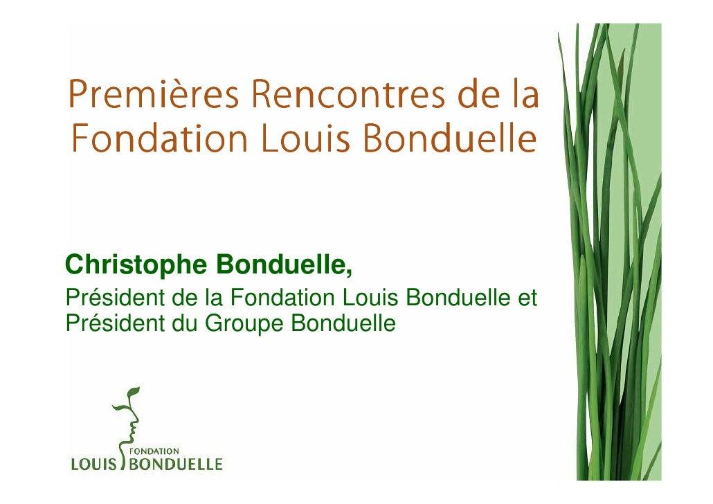 PremièPremières Rencontres de laFondation Louis BonduelleChristophe Bonduelle,Président de la Fondation Louis Bonduelle et...