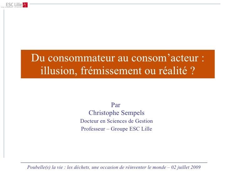 Du consommateur au consom'acteur : illusion, frémissement ou réalité ? Par  Christophe Sempels Docteur en Sciences de Gest...
