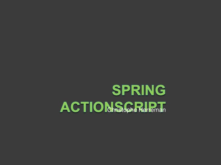 Spring ActionScript<br />ChristopheHerreman<br />