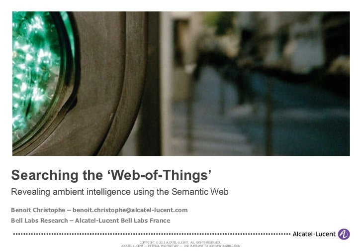 Searching the 'Web-of-Things' Revealing ambient intelligence using the Semantic Web Benoit Christophe – benoit.christophe@...