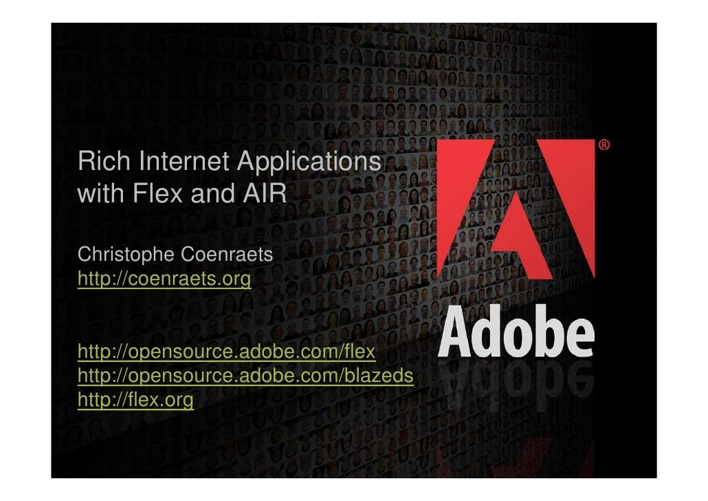 Rich Internet Applications with Flex and AIR  Christophe Coenraets http://coenraets.org   http://opensource.adobe.com/flex...