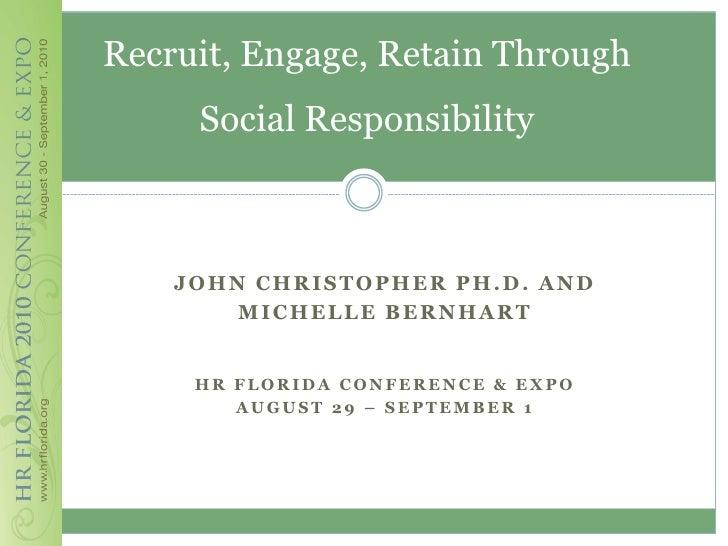 Recruit, Engage, Retain Through      Social Responsibility        JOHN CHRISTOPHER PH.D. AND         MICHELLE BERNHART    ...