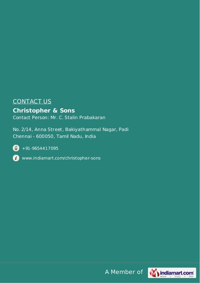 A Member of CONTACT US Christopher & Sons Contact Person: Mr. C. Stalin Prabakaran No. 2/14, Anna Street, Bakiyathammal Na...