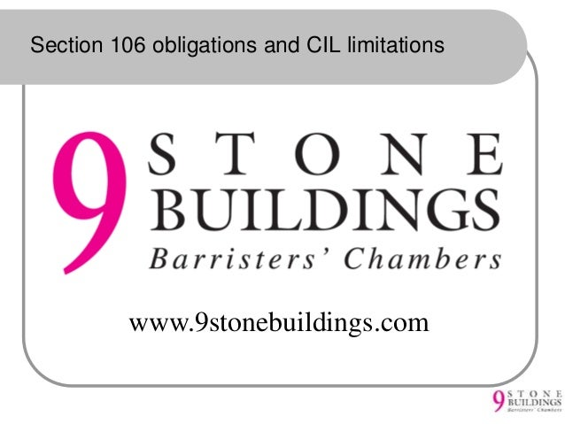 Section 106 obligations and CIL limitations www.9stonebuildings.com