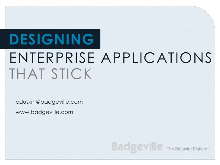 DESIGNINGENTERPRISE APPLICATIONSTHAT STICKcduskin@badgeville.comwww.badgeville.com