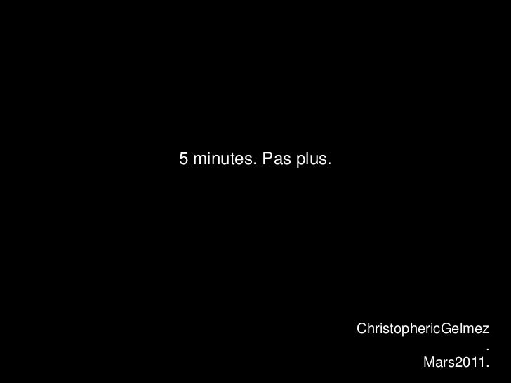 5 minutes. Pas plus.<br />Christopher&Eric.Février 2011.<br />