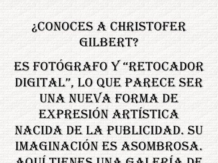 """¿Conoces a Christofer Gilbert? Es fotógrafo y """"retocador digital"""", lo que parece ser una nueva forma de expresión artístic..."""