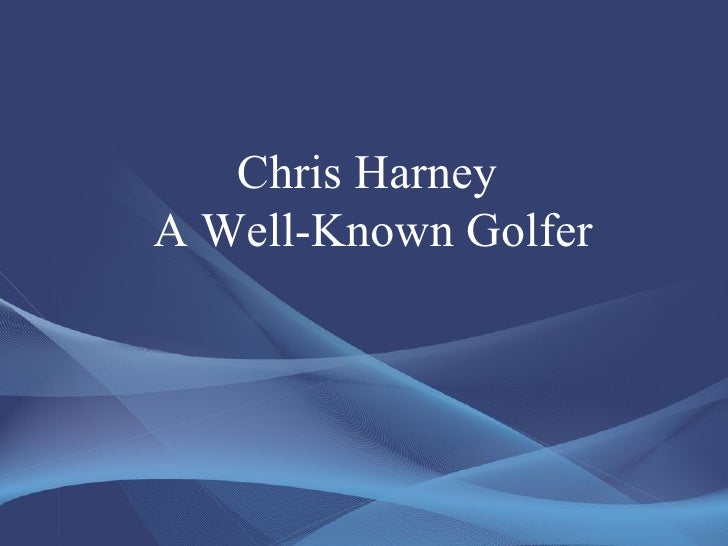 Chris HarneyA Well-Known Golfer