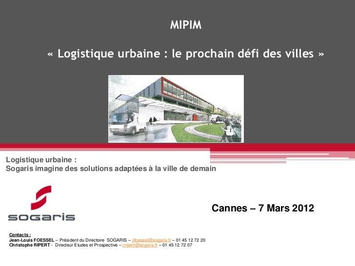 MIPIM                 « Logistique urbaine : le prochain défi des villes »Logistique urbaine :Sogaris imagine des solution...