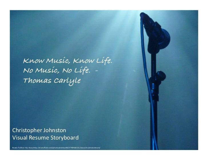Know Music, Know Life.             No Music, No Life. -             Thomas Carlyle!Christopher Johnston Visual Resum...