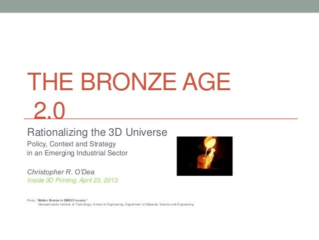 THE BRONZE AGE2.0Rationalizing the 3D UniversePolicy, Context and Strategyin an Emerging Industrial SectorChristopher R. O...