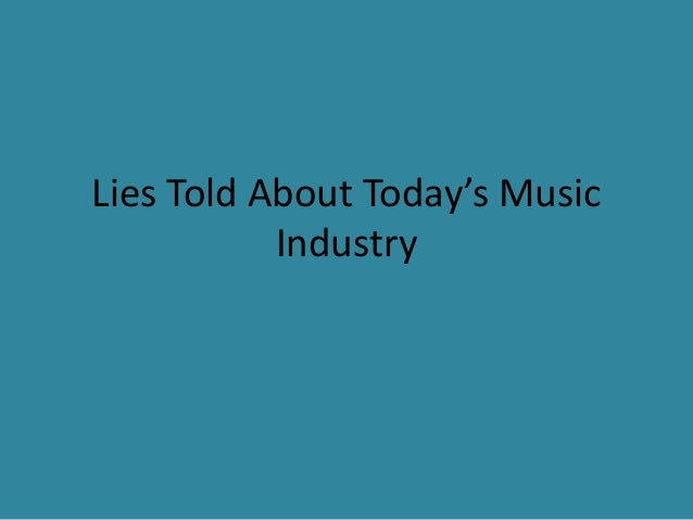 Lies Told About Today's Music  Industry