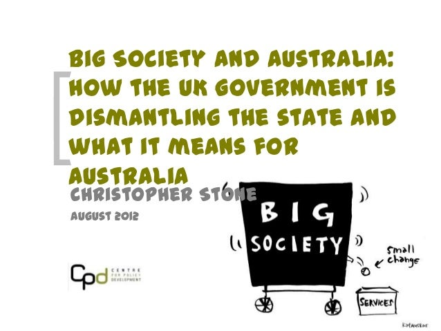 Big Society and Australia:How the UK Government isdismantling the state andwhat it means forAustraliaChristopher StoneAugu...