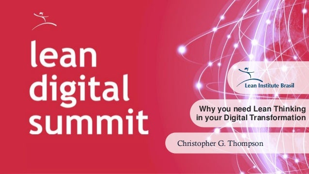 1 Why you need Lean Thinking in your Digital Transformation Christopher G. Thompson