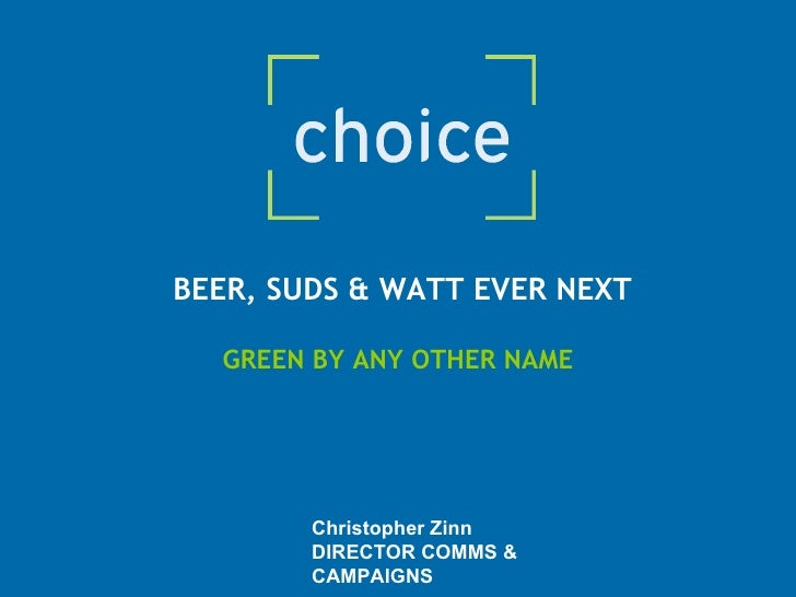 BEER, SUDS & WATT EVER NEXT  GREEN BY ANY OTHER NAME Christopher Zinn DIRECTOR COMMS & CAMPAIGNS