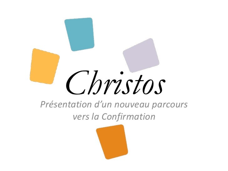 Christos<br />Présentation d'un nouveau parcours vers la Confirmation<br />