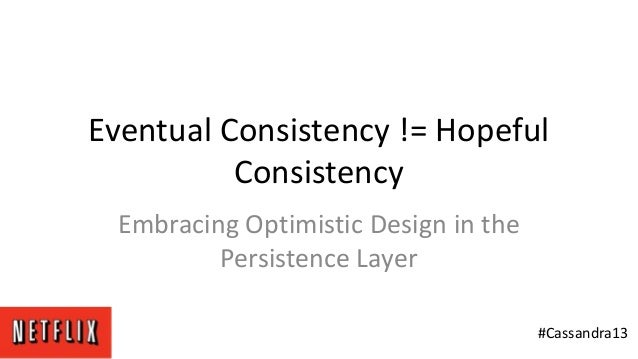Eventual Consistency != HopefulConsistencyEmbracing Optimistic Design in thePersistence Layer#Cassandra13