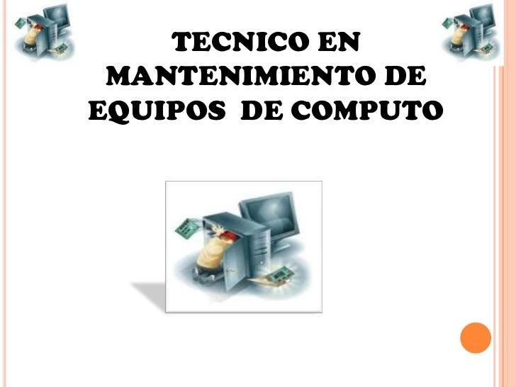 TECNICO EN MANTENIMIENTO DE EQUIPOS  DE COMPUTO <br />