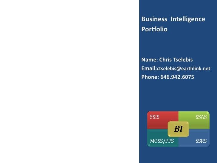 Business Intelligence Portfolio    Name: Chris Tselebis Email:ctselebis@earthlink.net Phone: 646.942.6075