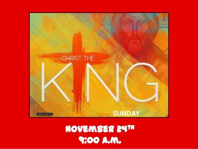 SUNDAY  November 24th 9:00 a.m.