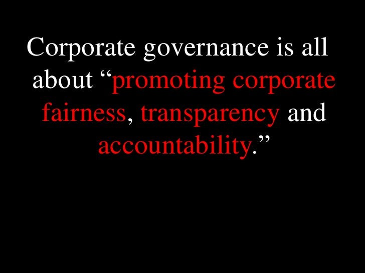 """Corporate governance is all about """"promoting corporate fairness, transparency and accountability."""" <br />"""