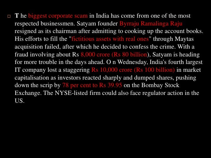 T he biggest corporate scam in India has come from one of the most respected businessmen. Satyam founder Byrraju Ramalinga...