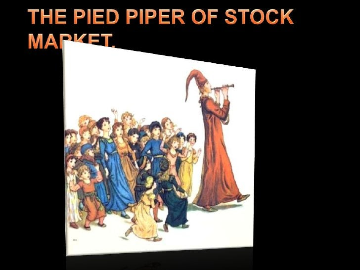 THE PIED PIPER OF STOCK MARKET.<br />