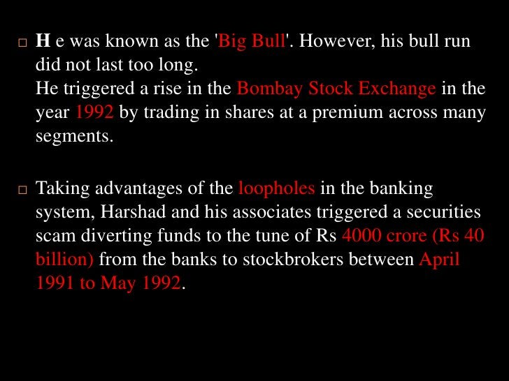H e was known as the 'Big Bull'. However, his bull run did not last too long. He triggered a rise in the Bombay ...