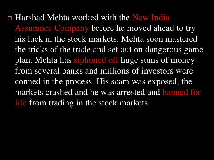 Harshad Mehta worked with the New India Assurance Company before he moved ahead to try his luck in the stock markets. Meht...